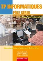 TP informatiques Pôle Gérer   Première et Terminale professionnelles   Baccalauréat professionnel Commerce