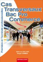Cas transversaux Bac Pro Commerce   Première et Terminale professionnelles   Baccalauréat professionnel Commerce