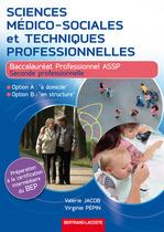 Sciences médico-sociales et techniques professionnelles Option A : « à domicile » - Option B : « en structure » Seconde professionnelle Baccalauréat professionnel ASSP