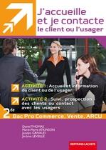J'accueille et je contacte le client ou l'usager Activit�s 1 et 2 Seconde professionnelle MRCU Baccalaur�ats professionnels Commerce, Vente, ARCU