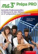 Ma 3 e  Prépa Pro Activités professionnelles et découverte des métiers 3 e  Préparation professionnelle