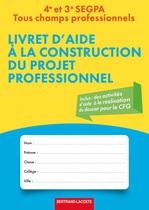 Livret d'aide � la construction du projet professionnel 4 e  et 3 e  SEGPA Tous champs professionnels