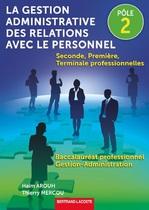 La gestion administrative des relations avec le personnel - P�le 2 Seconde, Premi�re, Terminale professionnelles Baccalaur�at professionnel Gestion - Administration