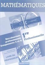 Livre du professeur Mathématiques   Première professionnelle   Baccalauréats professionnels Groupements A et B
