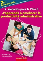 J'apprends à améliorer la productivité administrative  9 scénarios pour le Pôle 3 - Gestion administrative interne   Seconde professionnelle Baccalauréat professionnel Gestion - Administration