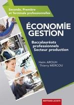 Économie - Gestion Seconde, Première et Terminale professionnelles  Baccalauréats professionnels Secteur production