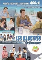 Les illustrés en scénarios Blocs de compétences 1 à 3 Première Baccalauréat professionnel AGOrA