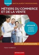 Terminale professionnelle Baccalauréat professionnel Métiers du commerce et de la vente Option A Animation et gestion de l'espace commercial